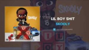 Skooly - Lil Boy Shit
